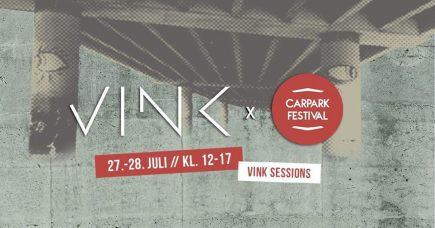 27.-28. JULI: VINK SESSIONS // CARPARK FESTIVAL 2018