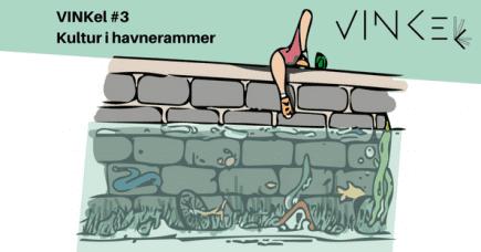 20. MARTS: VINKel#3 // Kultur i havnerammer
