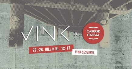 27.-28. JULI: VINK SESSIONS // CARPARK FESTIVAL 2018